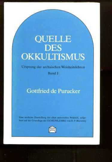 PURUCKER, G. DE - Quelle des Okkultismus. Eine moderne Darstellung der alten universalen Weisheit, aufgebaut auf der Grundlage der Geheimlehre von H.P. Blavatsky. Vol. I, II, III