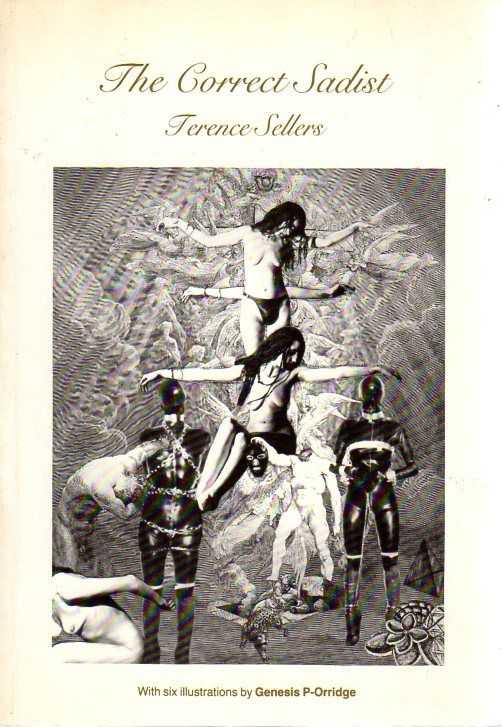 SELLERS, TERENCE - The Correct Sadist. The Memoirs of Angel Stern. With Illustrations by Genesis P-Orridge