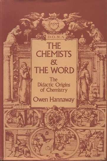 HANNAWAY, OWEN - The Chemists & The Word. The Didactic Origins of Chemistry