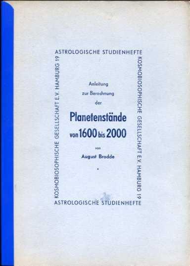 Brodde, August - Anleitung zur Berechnung der Planetenstände von 1600 bis 2000. Zyklische Entsprechungsformeln, Hilfsephemeriden. Praktische Tabellen
