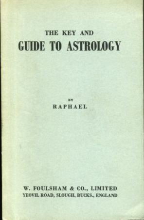 RAPHAEL - The Key and Guide to Astrology. Containing a complete system of genethliacal astrology