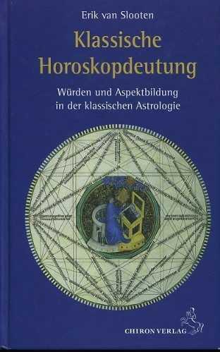 SLOOTEN, ERIK VAN - Klassische Horoskopdeutung. Würden und Aspektbildung in der klassischen Astrologie