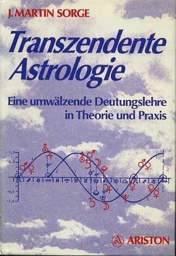SORGE, J. MARTIN - Transzendente Astrologie. Eine umwälzende Deutungslehre in Theorie und Praxis