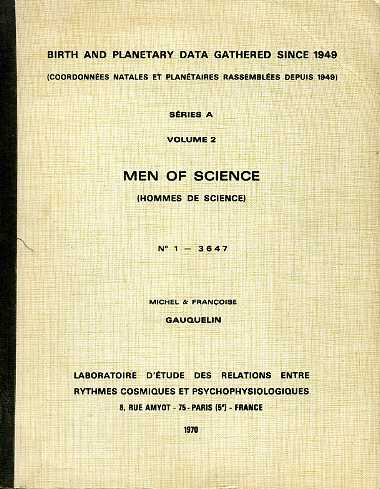 Gauquelin, Michel & Françoise - Birth and planetary data gathered since 1949 (coordonnées natales et planétaires rassemblées depuis 1949). Séries A, Volume 2, Men of science (hommes de science) No. 1 - 3647