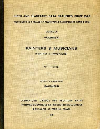 Gauquelin, Michel & Françoise - Birth and planetary data gathered since 1949 (coordonnées natales et planétaires rassemblées depuis 1949). Séries A, Volume 4, Painters & Musicians (peintres et musiciens) No. 1 - 2722