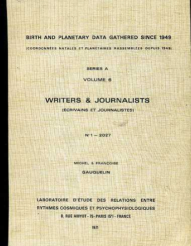 Gauquelin, Michel & Françoise - Birth and planetary data gathered since 1949 (coordonnées natales et planétaires rassemblées depuis 1949). Séries A, Volume 6, Writers & Journalists (ecrivains et journalistes) No. 1 - 2027