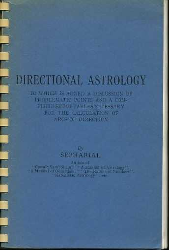 SEPHARIAL - Directional Astrology. To which is added a discussion of problematic points and a complete set of tables necessary for the calculation of arcs of direction