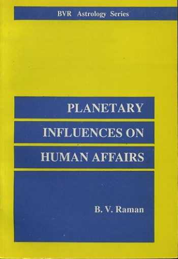 RAMAN, B.V. - Planetary influences on human affairs (Revised and enlarged edition of the book previously published as 'Astrology and Modern Thought')