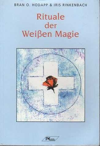 HODAPP, BRAN O./RINKENBACH, IRIS - Rituale der Weiszen Magie