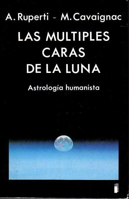 RUPERTI, ALEXANDER/CAVAIGNAC, M. - Las multiples caras de la luna. Astrología humanista
