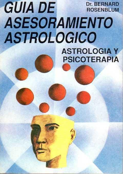 ROSENBLUM, BERNARD - Guia de asesoramiento astrologico. Astrologia y psicoterapia