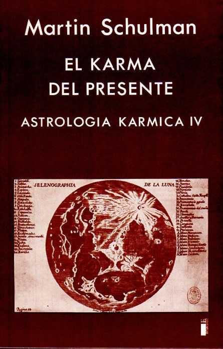 SCHULMAN, MARTIN - El karma del presente. Astrologia karmica IV