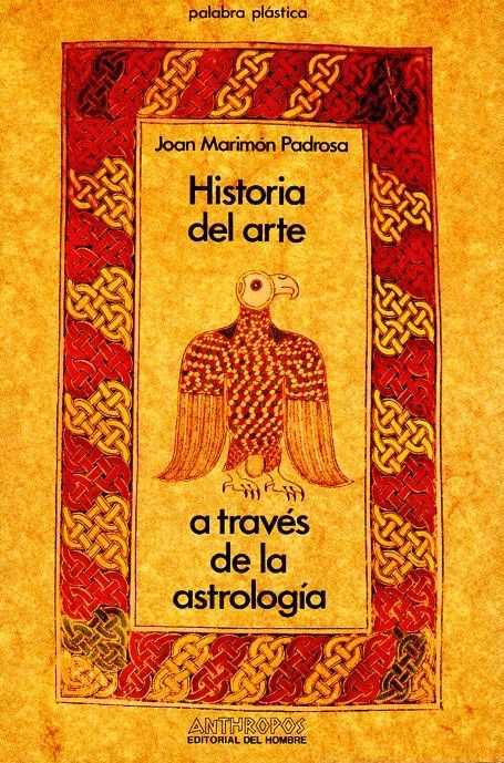 PADROSA, JOAN MARIMON - Historia del arte a través de la astrología. La astrologia precessional como método de historiación del arte