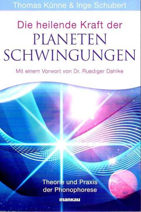 KÜNNE, THOMAS / SCHUBERT, INGE - Die heilende Kraft der Planetenschwingungen. Theorie und Praxis der Phonophorese