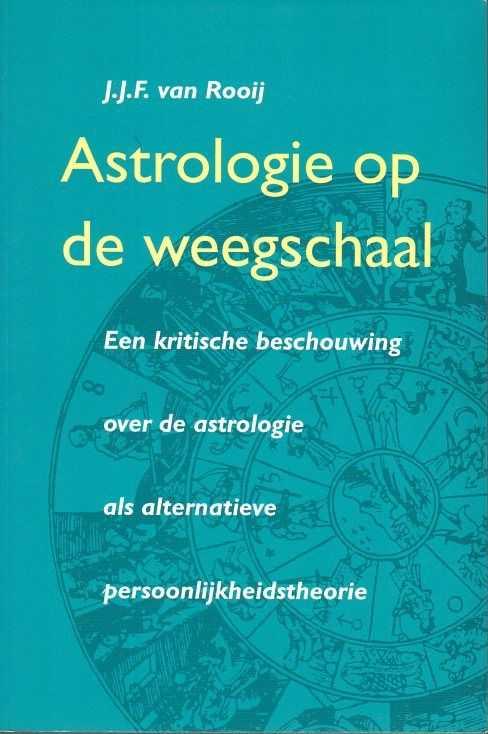 ROOIJ, J.J.F. - Astrologie op de weegschaal. Een kritische beschouwing over de astrologie als alternatieve persoonlijkheidstheorie