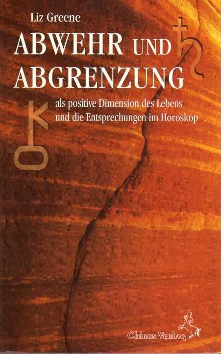 Greene, Liz - Abwehr und Abrenzung als positive Dimension des Lebens und die Entsprechungen im Horoskop