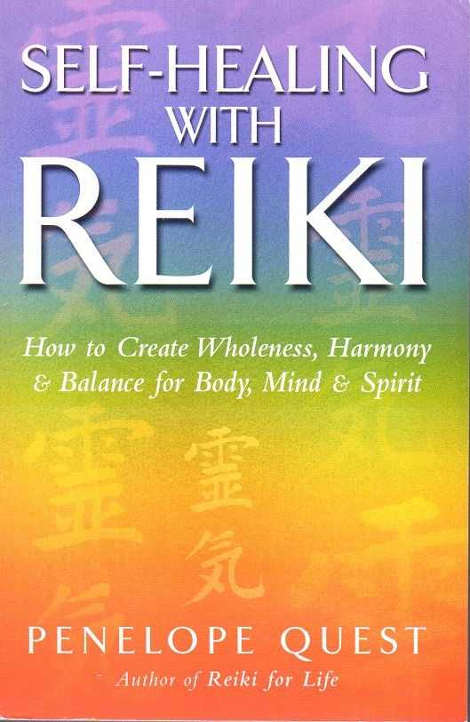 QUEST, PENELOPE - Self-Healing with Reiki. How to Create Wholeness, Harmony & Balance for Body, Mind & Spirit