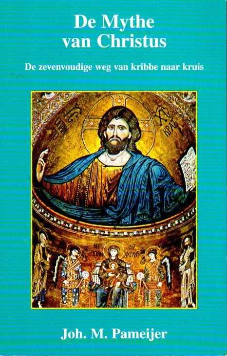Afbeelding van tweedehands boek: Pameijer, Joh.M.-De Mythe van Christus. De zevenvoudige weg van kribbe naar kruis