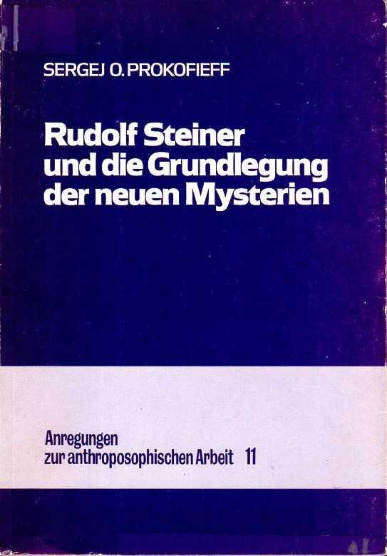 PROKOFIEFF, SERGEJ O. - Rudolf Steiner und die Grundlegung der neuen Mysterien