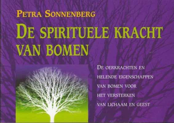 SONNENBERG, PETRA - De spirituele kracht van bomen. De oerkrachten en helende eigenschappen van bomen voor het versterken van lichaam en geest