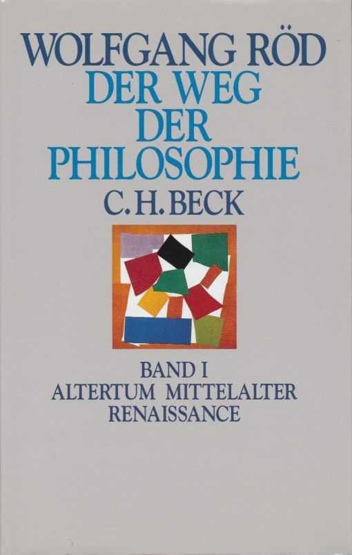 RÖD, WOLFGANG - Der Weg der Philosophie. Band I: Altertum Mitteralter Renaissance, Band II: 17. bis 20. Jahrhundert
