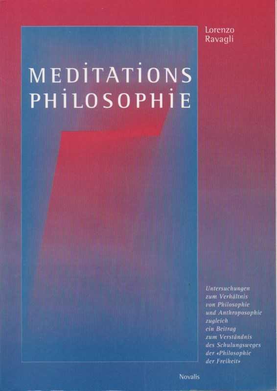 RAVAGLI, LORENZO - Meditationsphilosophie. Untersuchungen zum Verhältnis von Philosophie und Anthroposophie zugleich ein Beitrag zum Verständnis des Schulungsweges der 'Philosophie der Freiheit'
