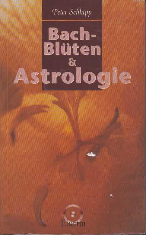 SCHLAPP, PETER - Bach-Blüten & Astrologie