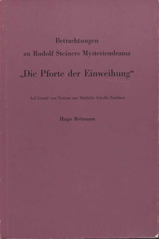 REIMANN, HUGO - Betrachtungen zur Rudolf Steiners Mysteriendrama 'Die Pforte der Einweihung' Auf Grund von Notizen aus Mathilde Scholls Nachlass