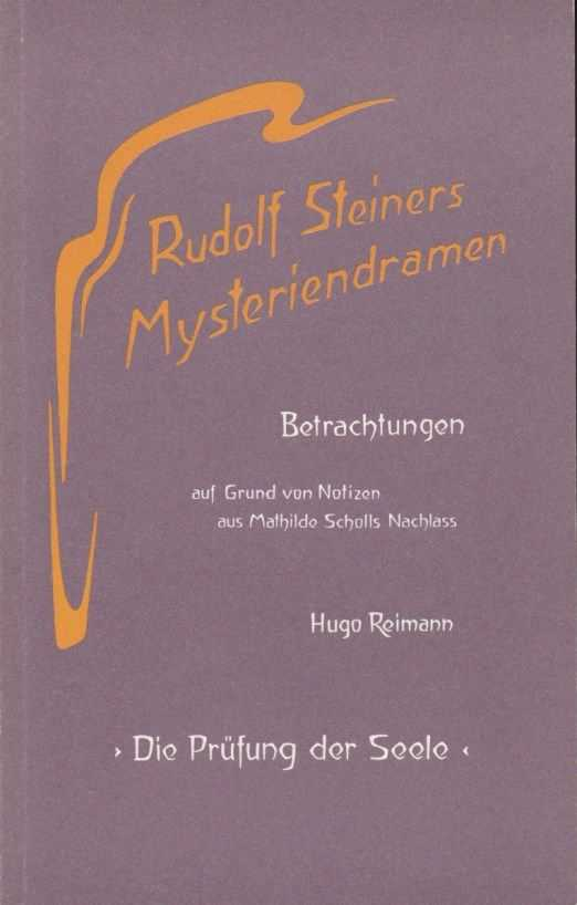 REIMANN, HUGO - Betrachtungen zur Rudolf Steiners Mysteriendrama 'Die Prüfung der Seele' Auf Grund von Notizen aus Mathilde Scholls Nachlass