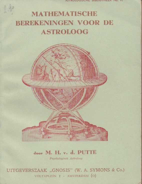 PUTTE, M.H. V.D. - Mathematische berekeningen voor de astroloog. Met een studie van de Trutina Hermetis