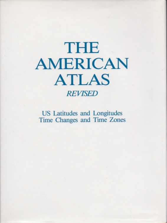 SHANKS, THOMAS G. - The American Atlas. Revised. US Longitudes & Latitudes. Time Changes and Time Zones