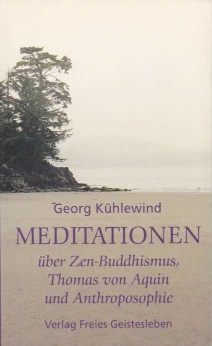 KÜHLEWIND, GEORG - Meditationen über Zen-Buddhismus, Thomas von Aquin und Anthroposophie