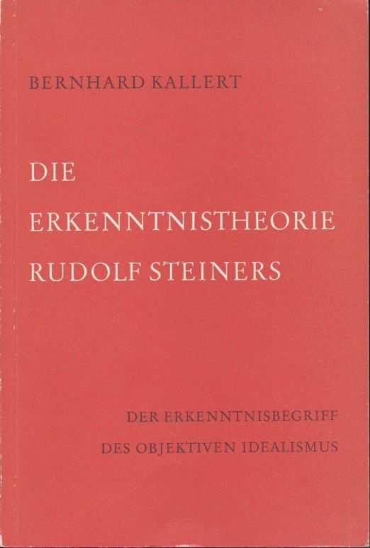 KALLERT, BERNHARD - Die Erkenntnistheorie Rudolf Steiners. Der Erkenntnisbegriff des objektiven Idealismus
