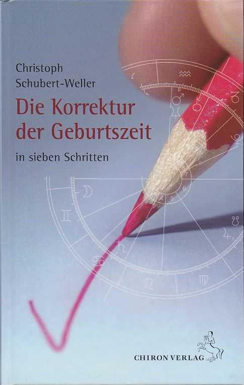 SCHUBERT-WELLER, CHRISTOPH - Die Korrektur der Geburtszeit in sieben Schritten