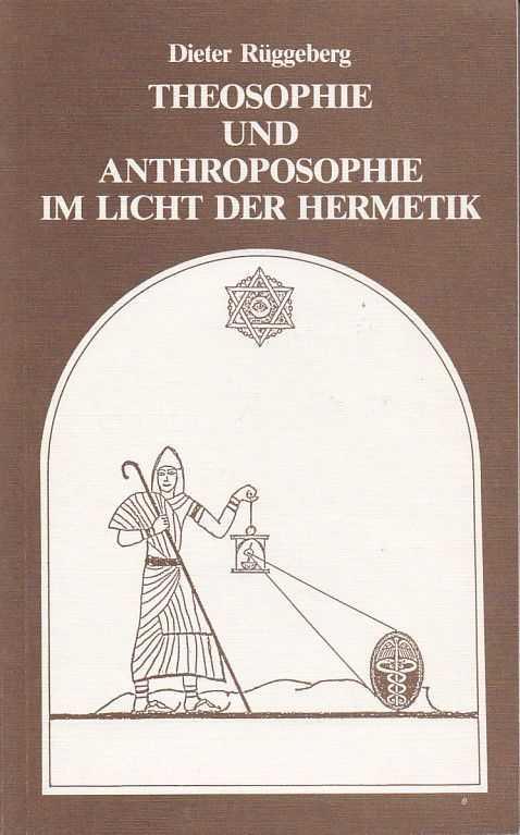 RÜGGEBERG, DIETER - Theosophie und Anthroposophie im Licht der Hermetik